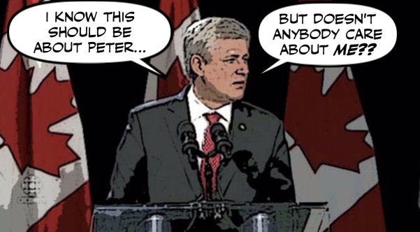 "Cartoon: Harper: ""I know this should be about Peter,  but doesn't anybody care about me?"""